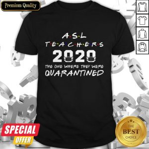 ASL Teachers 2020 The One Where They Was Quarantined Social Distancing T-Shirt