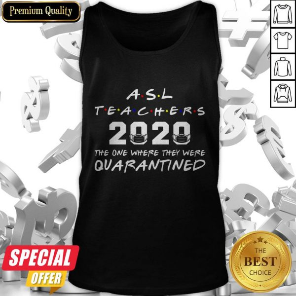 ASL Teachers 2020 The One Where They Was Quarantined Social Distancing Tank Top