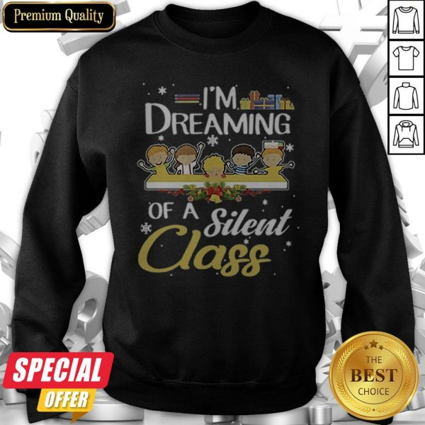 Awesome Teacher Kid I'm Dreaming Of A Silent Class Sweatshirt