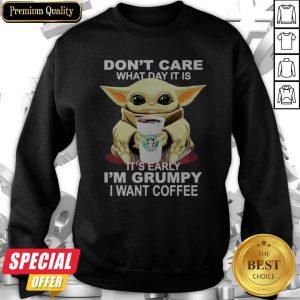 Baby Yoda Hug Starbucks Coffee Don't Care What Day It Is It's Early I'm Grumpy I Want Sweatshirt