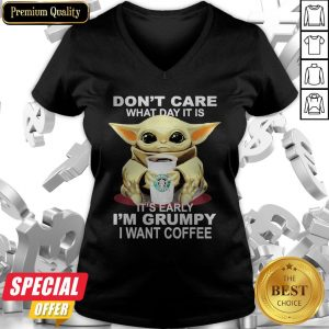 Baby Yoda Hug Starbucks Coffee Don't Care What Day It Is It's Early I'm Grumpy I Want V-neck