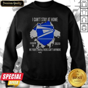 Blood Inside Me I Can't Stay At Home United States Postal Service Virus Corona 2020 We Fight When Others Can't Anymore Sweatshirt