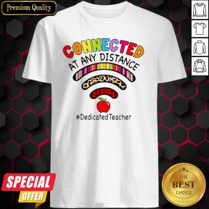Connected At Any Distance Dedicated Teacher Shirt
