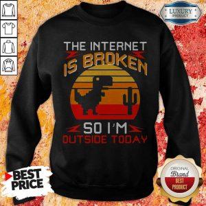 Dinosaur The Internet Is Broken So I'm Outside Today Vintage Sweatshirt