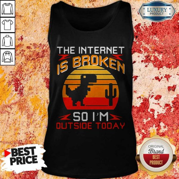 Dinosaur The Internet Is Broken So I'm Outside Today Vintage Tank Top