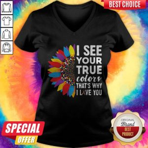 Flowers Autism I See Your True Colors That_s My I Love You V-neck