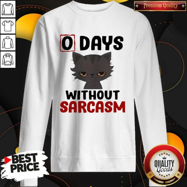 Nice 0 Days Without Sarcasm Cat Sweatshirt