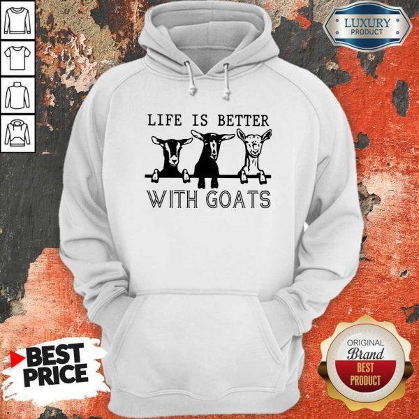 Nice Life Is Better With Goats Hoodie