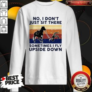 No I Don't Just Sit There Some Times I Fly Upside Down Horse Vintage Sweatshirt