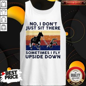 No I Don't Just Sit There Some Times I Fly Upside Down Horse Vintage Tank Top