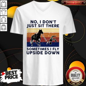 No I Don't Just Sit There Some Times I Fly Upside Down Horse Vintage V-neck