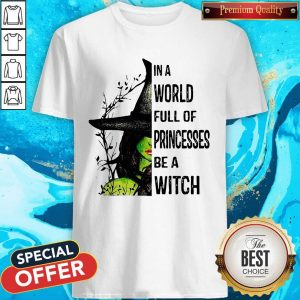 Official In A World Full Of Princesses Be A Witch Shirt