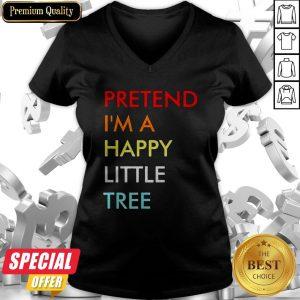Pretend I'm A Happy Little Tree V-neck