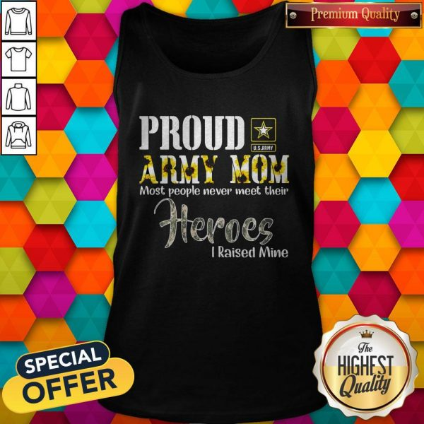 Proud Army Mom Most People Never Meet Their Heroes I Raised Mine Tank Top