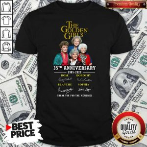 The Golden Girls 35th Anniversary 1985 2020 Thank You For The Memories Signatures Shirt