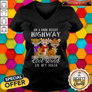 Tigers Flower On A Dark Desert Highway Cool Wind In My Hair V-neck