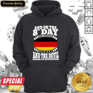 And On The 8th Day God Created Germans And The Devil Stood To Attention Hoodie
