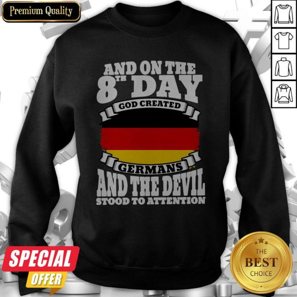 And On The 8th Day God Created Germans And The Devil Stood To Attention Sweatshirt