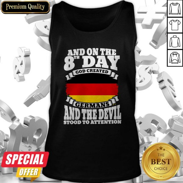 And On The 8th Day God Created Germans And The Devil Stood To Attention Tank Top