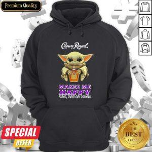 Baby Yoda Hug Crown Royal Makes Me Happy You Not So Much Hoodie