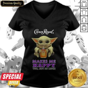 Baby Yoda Hug Crown Royal Makes Me Happy You Not So Much V-neck