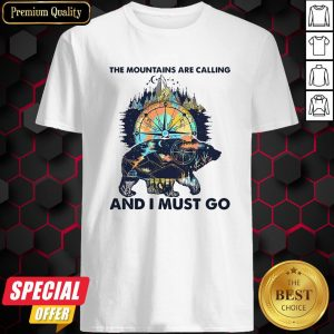 Bear The Mountains Are Calling And I Must Go Shirt