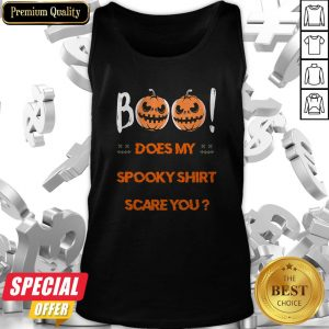 Boo! Does My Spooky Shirt Scare You Halloween Funny Tank Top