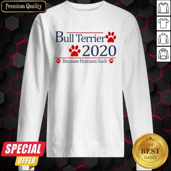 Bull Terrier 2020 Because Humans Suck Sweatshirt