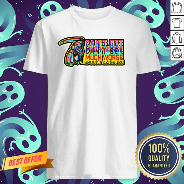 Can't Get Much Worse Spooky Season 2020 Halloween Day Shirt