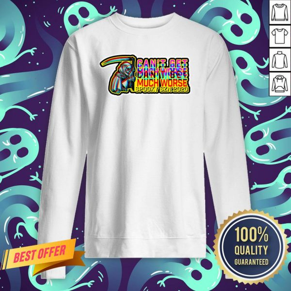Can't Get Much Worse Spooky Season 2020 Halloween Day Sweatshirt