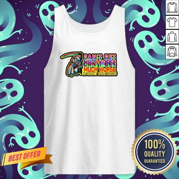 Can't Get Much Worse Spooky Season 2020 Halloween Day Tank Top