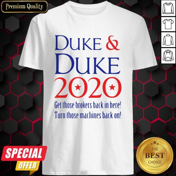 Duke Duke 2020 Get Those Brokers Back In Here Shirt