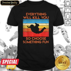Everything So Choose Something Fun Vintage Shirt