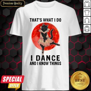 Halloween Black Cat That's What I Do I Dance And I Know Things Shirt