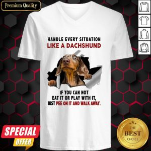 Handle Every Situation Like A Dachshund If You Can Not Eat It Or Play With It V-neck