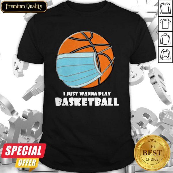 I Just Wanna Play Basketball Mask Shirt