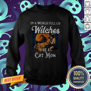 In A World Full Of Witches Be A Cat Mom Halloween Sweatshirt