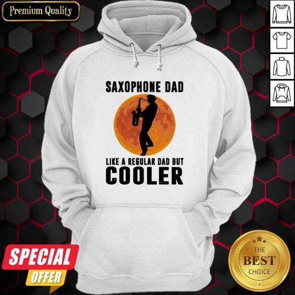 Saxophone Dad Like A Regular Dad But Cooler Hoodie
