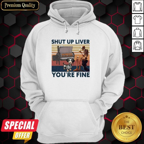 Shut Up Liver Beer Dog Smoker You're Fine Vintage Retro Hoodie