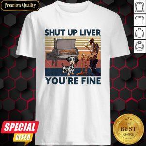 Shut Up Liver Beer Dog Smoker You're Fine Vintage Retro Shirt