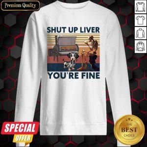 Shut Up Liver Beer Dog Smoker You're Fine Vintage Retro Sweatshirt