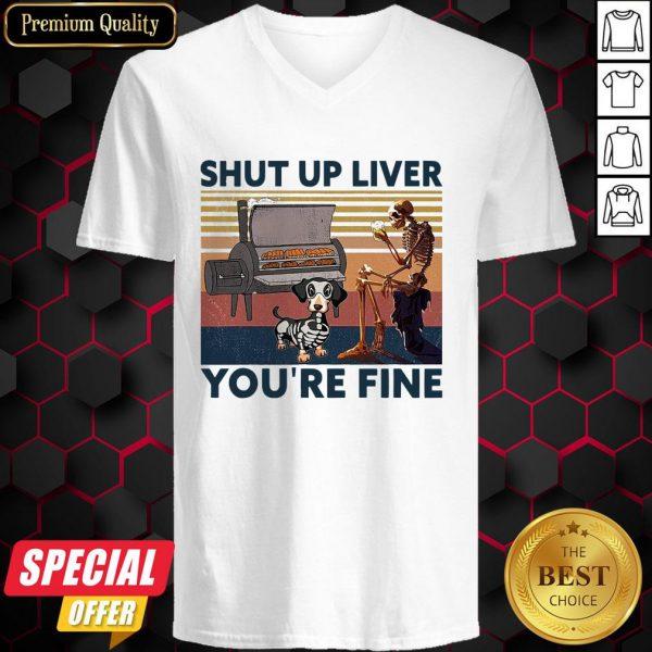 Shut Up Liver Beer Dog Smoker You're Fine Vintage Retro V-neck
