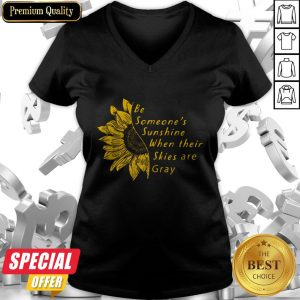 Sunflower Be Someone's Sunshine When Their Skies Are Gray V-neck