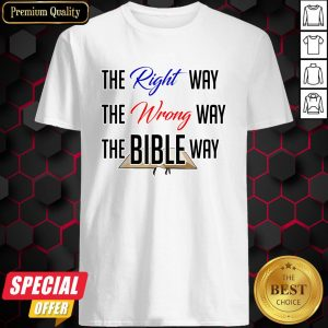 The Bible Way The Wrong Way The Bible Way Shirt