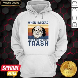 When I'm Dead Just Throw Me In The Trash Line Vintage Retro Hoodie