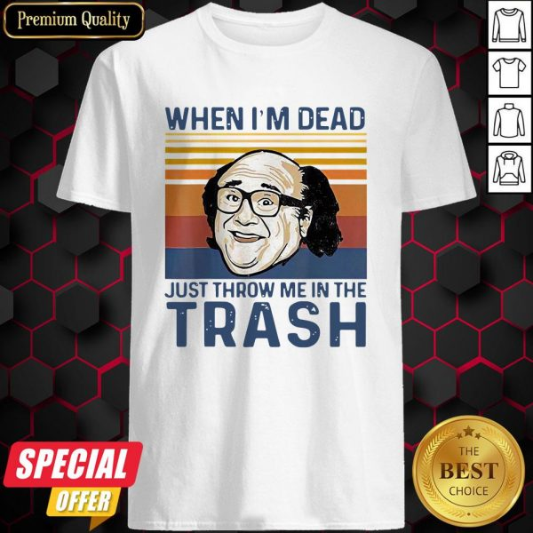 When I'm Dead Just Throw Me In The Trash Line Vintage Retro Shirt