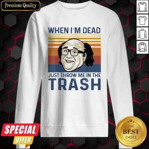 When I'm Dead Just Throw Me In The Trash Line Vintage Retro Sweatshirt