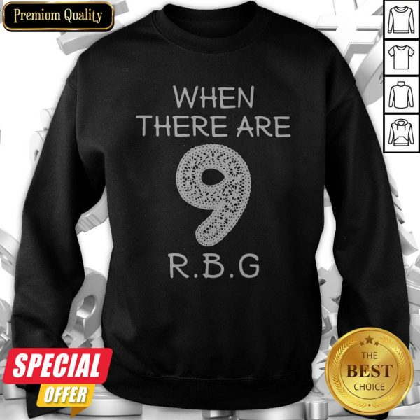 When There Are 9 RBG Ruth Bader Ginsburg Sweatshirt