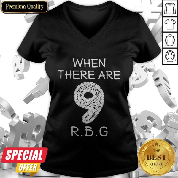 When There Are 9 RBG Ruth Bader Ginsburg V-neck