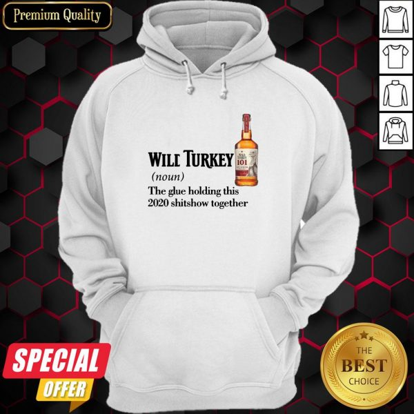 Wilt Turkey Noun The Glue Holding This 2020 Shitshow Together Hoodie
